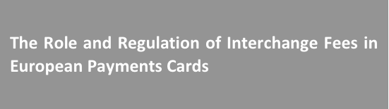 The Role and Regulation of Interchange Fees in European Payments