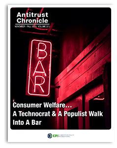 Antitrust Chronicle November 1 2019 - Consumer Welfare... A Technocrat & A Populist Walk Into A Bar